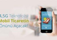 4.5G Teknolojisi mobil ticaretin önünü açacak!