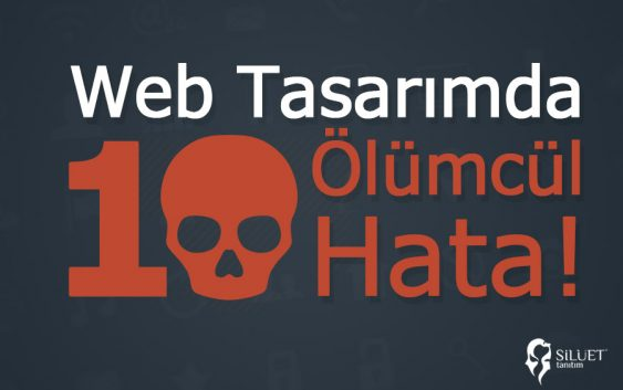 Web Tasarımda 10 Ölümcül Hata - Silüet Tanıtım Web Grafik Ajansı