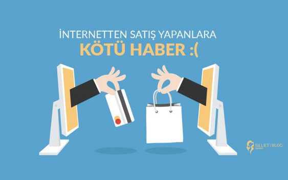 İnternetten satış yapanlara kötü haber: Silüet web ve grafik tasarım ajansı